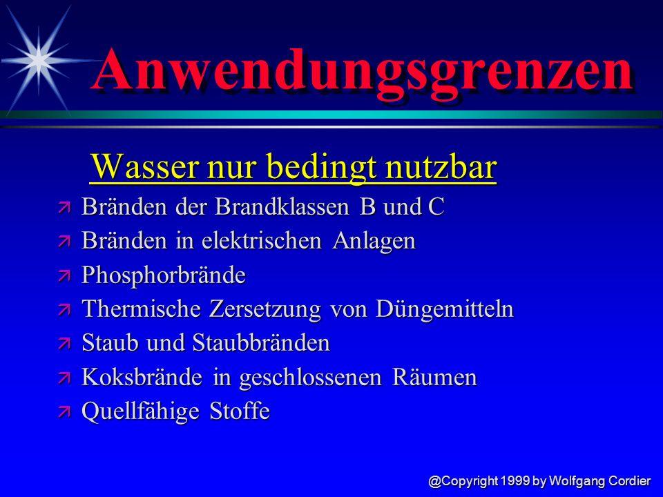 @Copyright 1999 by Wolfgang Cordier Merke dir : Wasser erreicht seine beste Löschwirkung nur wenn es verdampft