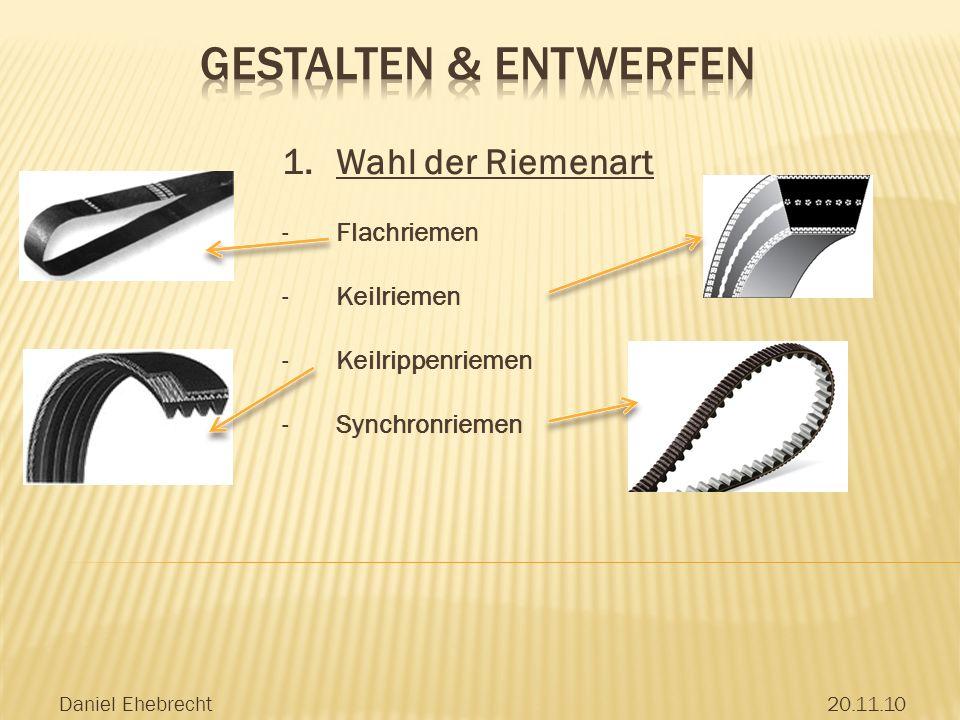 Daniel Ehebrecht20.11.10 1.Wahl der Riemenart -Flachriemen -Keilriemen -Keilrippenriemen -Synchronriemen