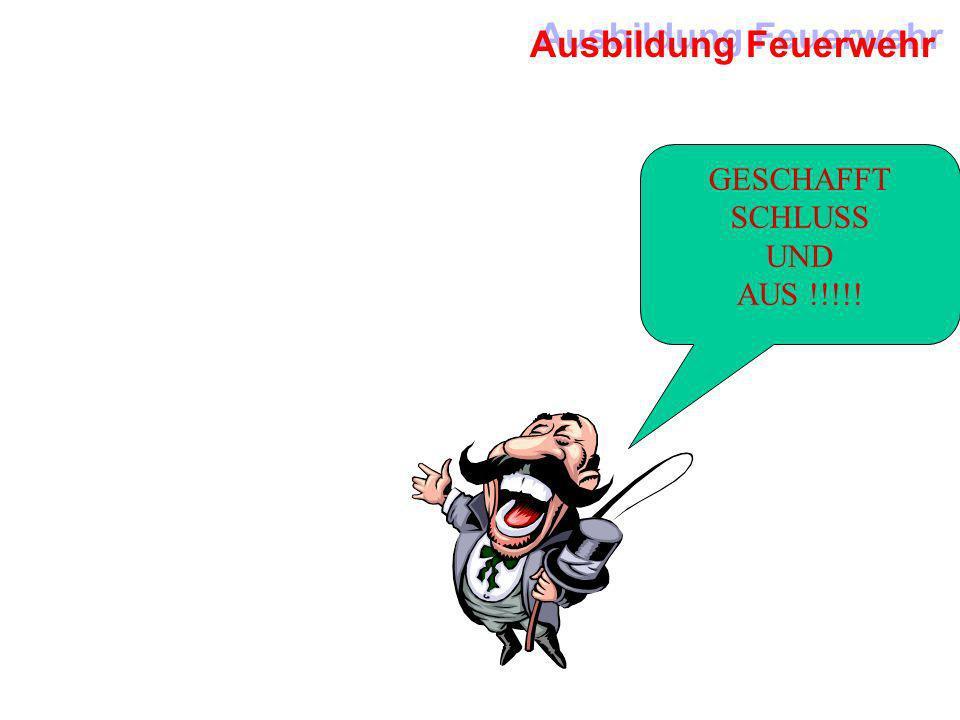 Ausbildung Feuerwehr GESCHAFFT SCHLUSS UND AUS !!!!!