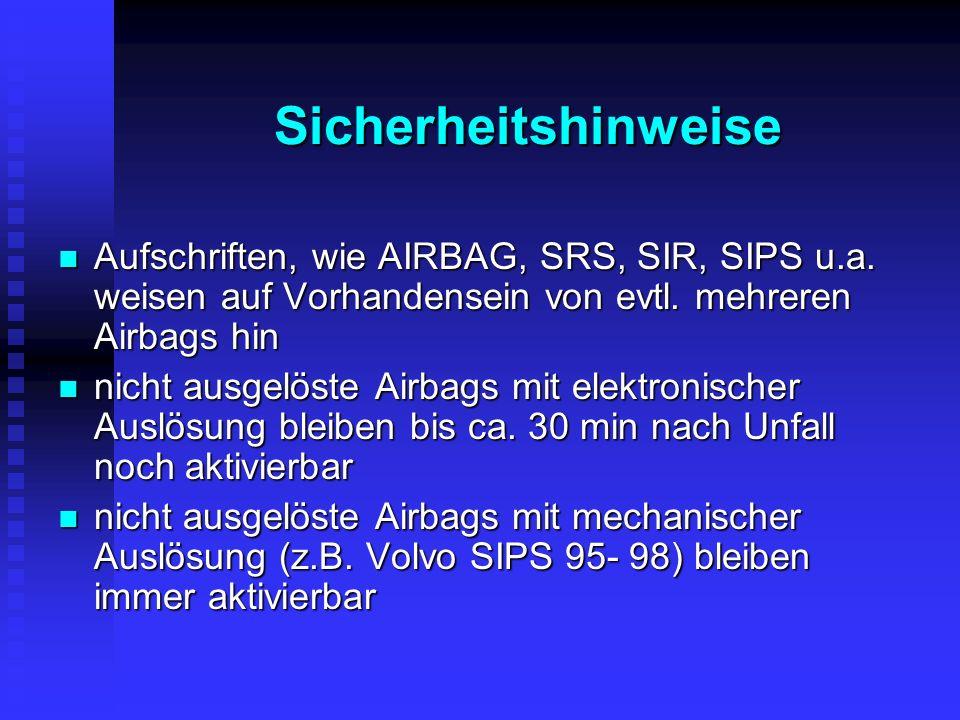Gefahr der Airbagauslösung durch Rettungsmaßnahmen mechanische oder elektronische Auslösung möglich durch Rettungsmaßnahmen mechanische oder elektronische Auslösung möglich durch elektrischen Impuls wird bei einem Aufprall ein Feststofftreibsatz (ca.