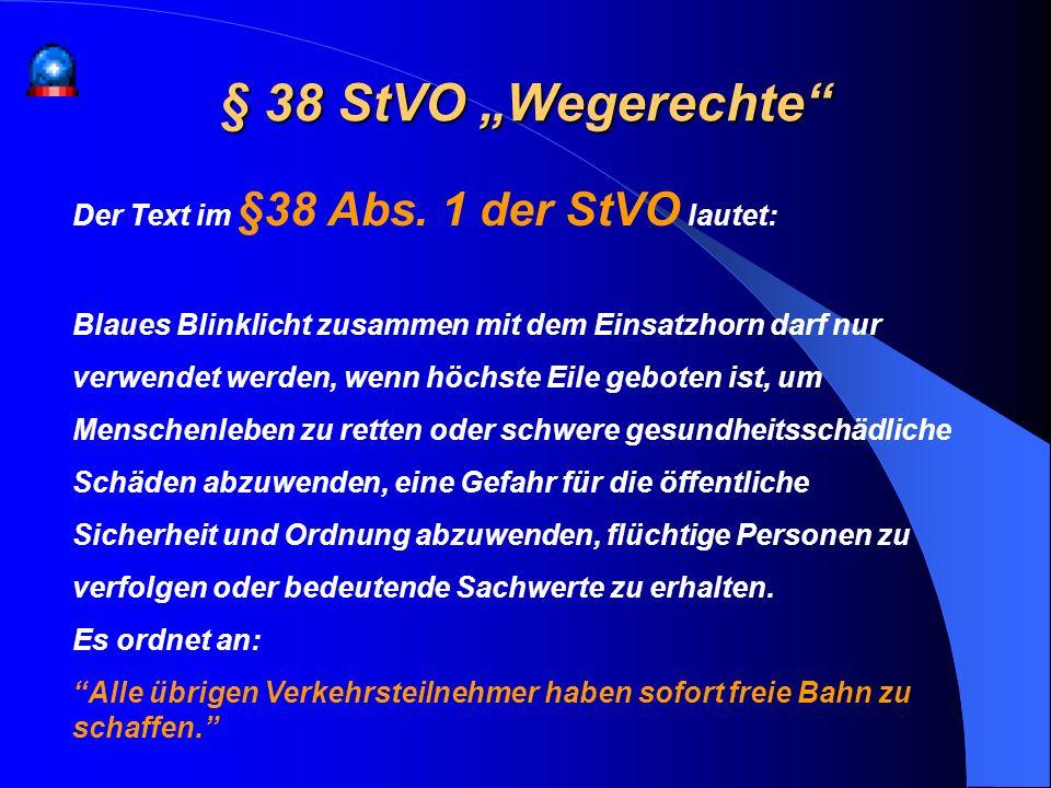 § 38 StVO Wegerechte Der Text im §38 Abs. 1 der StVO lautet: Blaues Blinklicht zusammen mit dem Einsatzhorn darf nur verwendet werden, wenn höchste Ei
