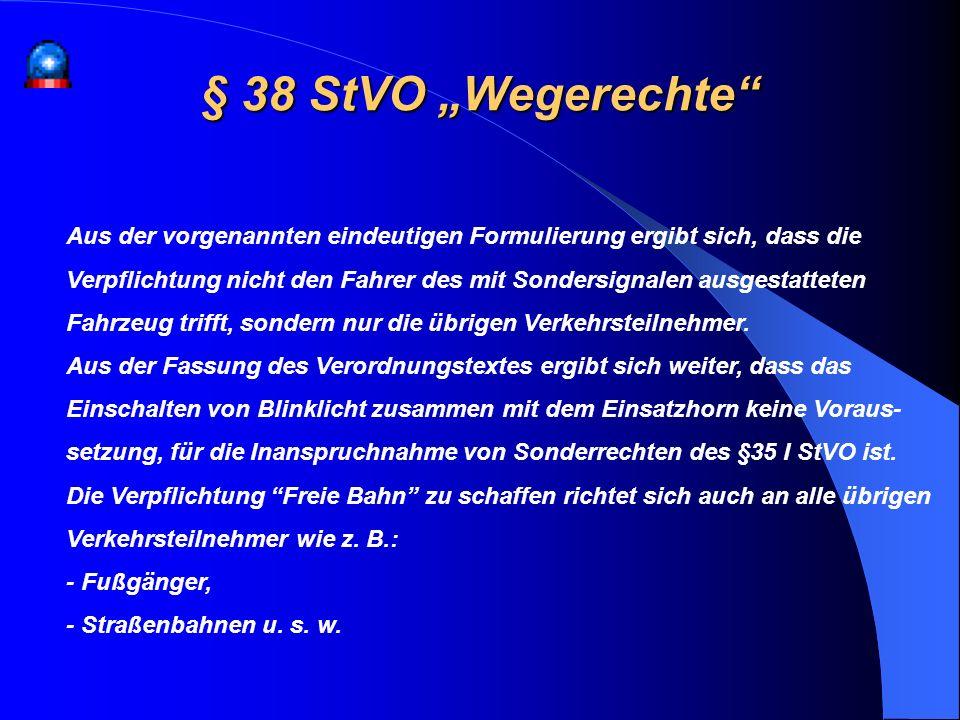 § 38 StVO Wegerechte Aus der vorgenannten eindeutigen Formulierung ergibt sich, dass die Verpflichtung nicht den Fahrer des mit Sondersignalen ausgest