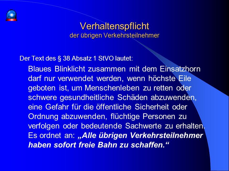 Der Text des § 38 Absatz 1 StVO lautet: Blaues Blinklicht zusammen mit dem Einsatzhorn darf nur verwendet werden, wenn höchste Eile geboten ist, um Me