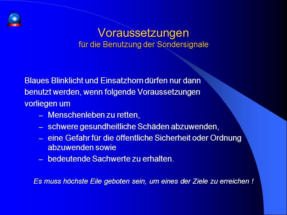 Blaues Blinklicht und Einsatzhorn dürfen nur dann benutzt werden, wenn folgende Voraussetzungen vorliegen um – Menschenleben zu retten, – schwere gesu