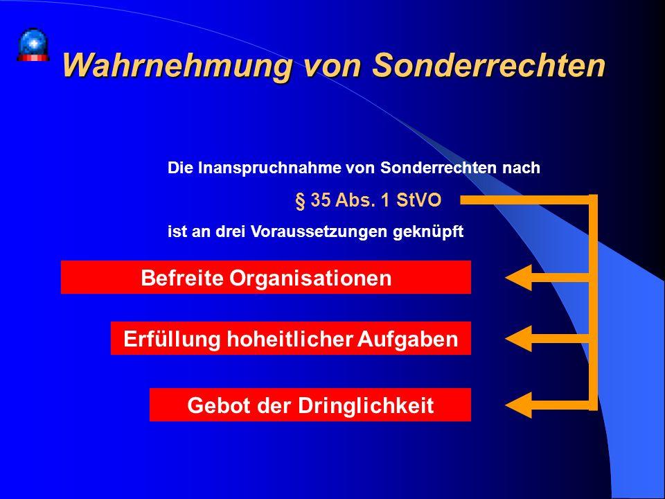 Wahrnehmung von Sonderrechten Die Inanspruchnahme von Sonderrechten nach § 35 Abs. 1 StVO ist an drei Voraussetzungen geknüpft Befreite Organisationen