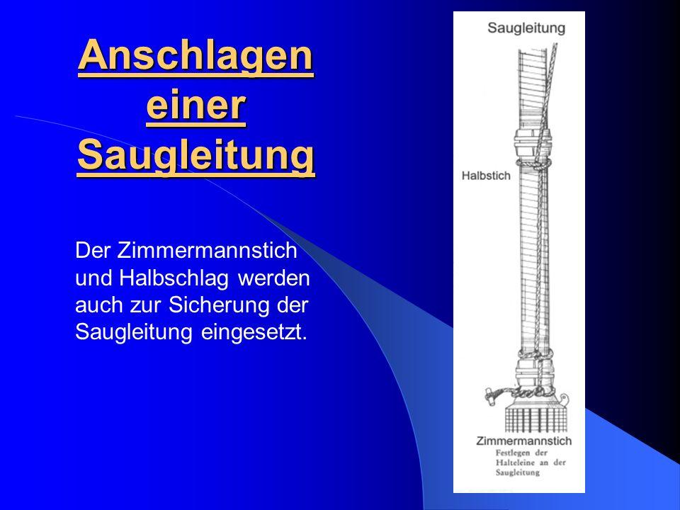 Anschlagen einer Saugleitung Der Zimmermannstich und Halbschlag werden auch zur Sicherung der Saugleitung eingesetzt.