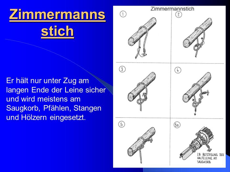 Zimmermanns stich Er hält nur unter Zug am langen Ende der Leine sicher und wird meistens am Saugkorb, Pfählen, Stangen und Hölzern eingesetzt.