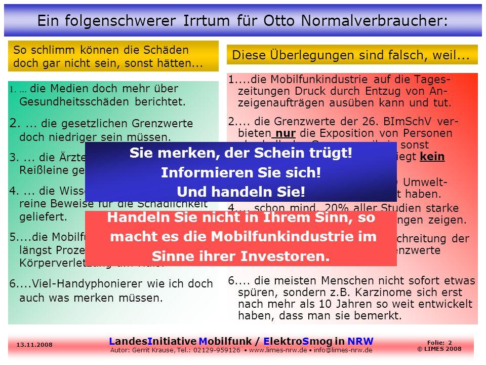 LandesInitiative Mobilfunk / ElektroSmog in NRW Autor: Gerrit Krause, Tel.: 02129-959126 www.limes-nrw.de info@limes-nrw.de 13.11.2008 Folie: 2 © LIMES 2008 Ein folgenschwerer Irrtum für Otto Normalverbraucher: 1....