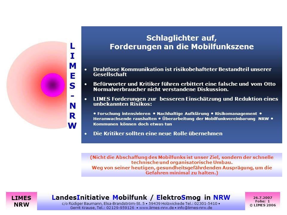 26.7.2007 Folie: 2 © LIMES 2006 LandesInitiative Mobilfunk / ElektroSmog in NRW c/o Rüdiger Baumann, Elsa-Brandström-St.