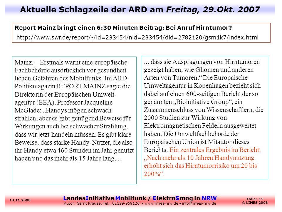 LandesInitiative Mobilfunk / ElektroSmog in NRW Autor: Gerrit Krause, Tel.: 02129-959126 www.limes-nrw.de info@limes-nrw.de 13.11.2008 Folie: 15 © LIM