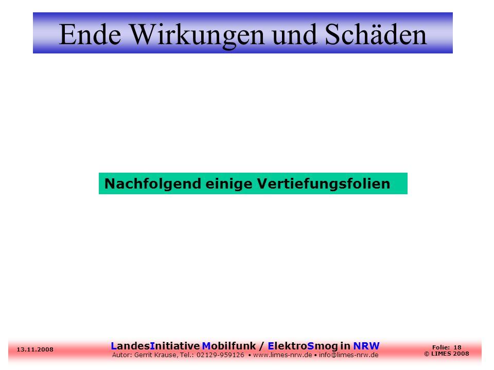 LandesInitiative Mobilfunk / ElektroSmog in NRW Autor: Gerrit Krause, Tel.: 02129-959126 www.limes-nrw.de info@limes-nrw.de 13.11.2008 Folie: 18 © LIM