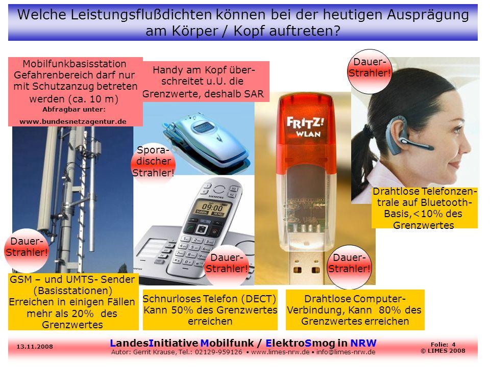 LandesInitiative Mobilfunk / ElektroSmog in NRW Autor: Gerrit Krause, Tel.: 02129-959126 www.limes-nrw.de info@limes-nrw.de 13.11.2008 Folie: 4 © LIME