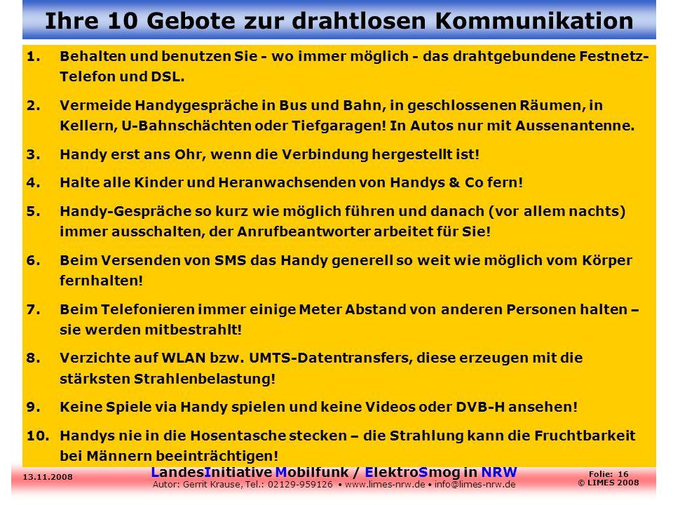 LandesInitiative Mobilfunk / ElektroSmog in NRW Autor: Gerrit Krause, Tel.: 02129-959126 www.limes-nrw.de info@limes-nrw.de 13.11.2008 Folie: 16 © LIM