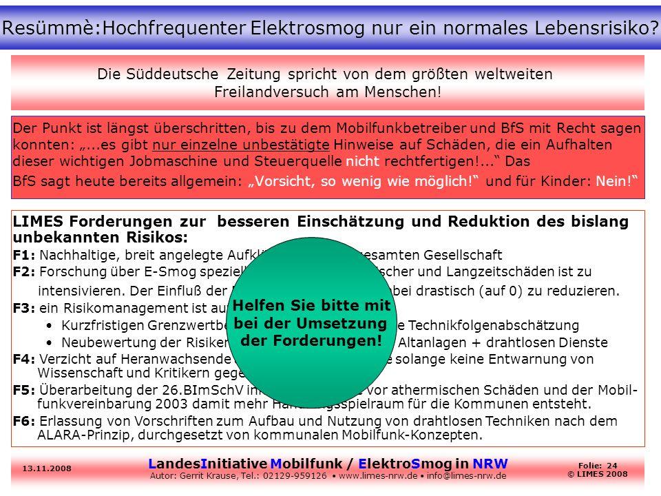 LandesInitiative Mobilfunk / ElektroSmog in NRW Autor: Gerrit Krause, Tel.: 02129-959126 www.limes-nrw.de info@limes-nrw.de 13.11.2008 Folie: 24 © LIM