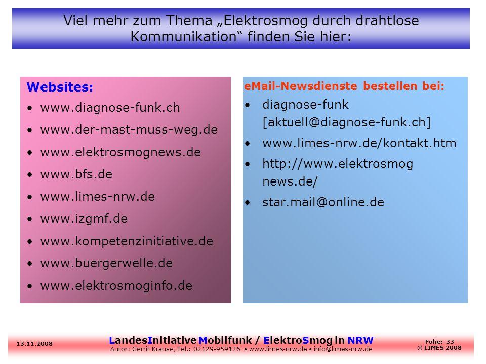 LandesInitiative Mobilfunk / ElektroSmog in NRW Autor: Gerrit Krause, Tel.: 02129-959126 www.limes-nrw.de info@limes-nrw.de 13.11.2008 Folie: 33 © LIM