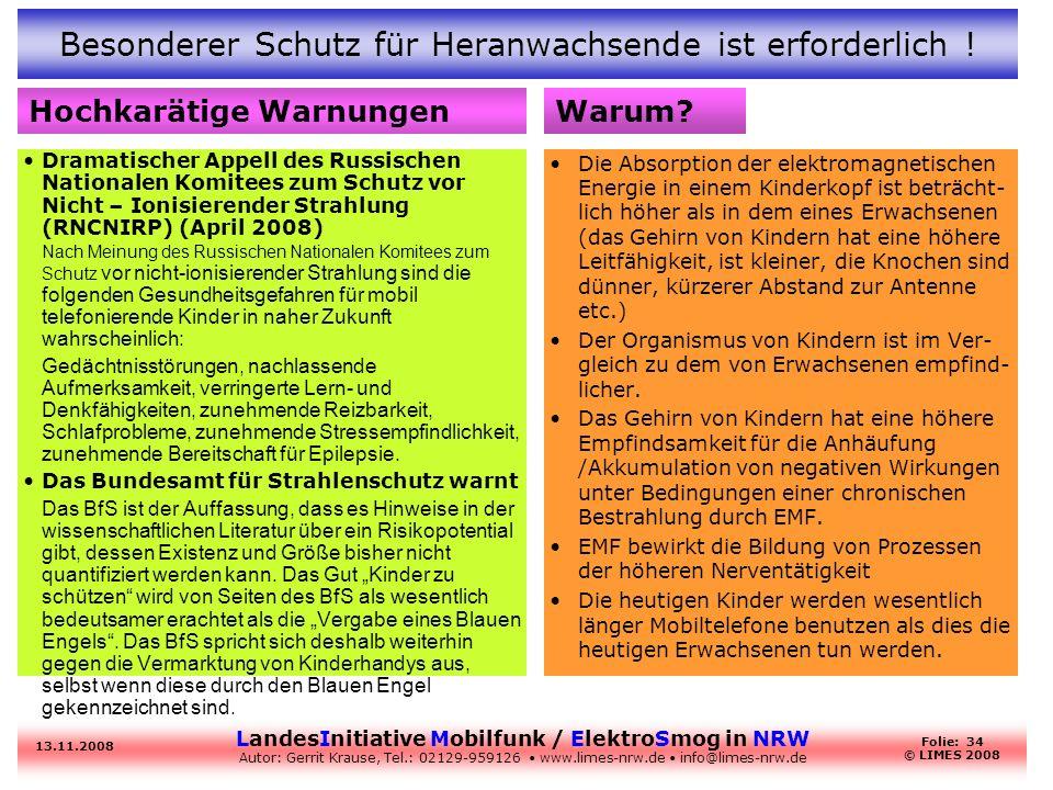 LandesInitiative Mobilfunk / ElektroSmog in NRW Autor: Gerrit Krause, Tel.: 02129-959126 www.limes-nrw.de info@limes-nrw.de 13.11.2008 Folie: 34 © LIM