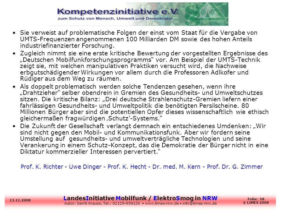LandesInitiative Mobilfunk / ElektroSmog in NRW Autor: Gerrit Krause, Tel.: 02129-959126 www.limes-nrw.de info@limes-nrw.de 13.11.2008 Folie: 58 © LIM