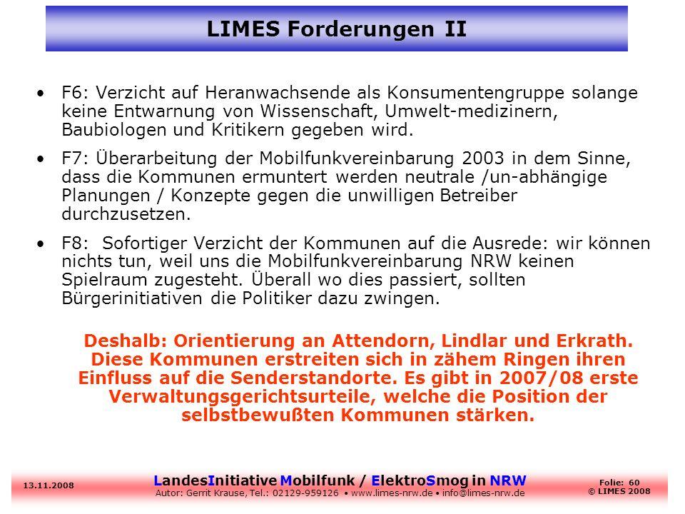 LandesInitiative Mobilfunk / ElektroSmog in NRW Autor: Gerrit Krause, Tel.: 02129-959126 www.limes-nrw.de info@limes-nrw.de 13.11.2008 Folie: 60 © LIM