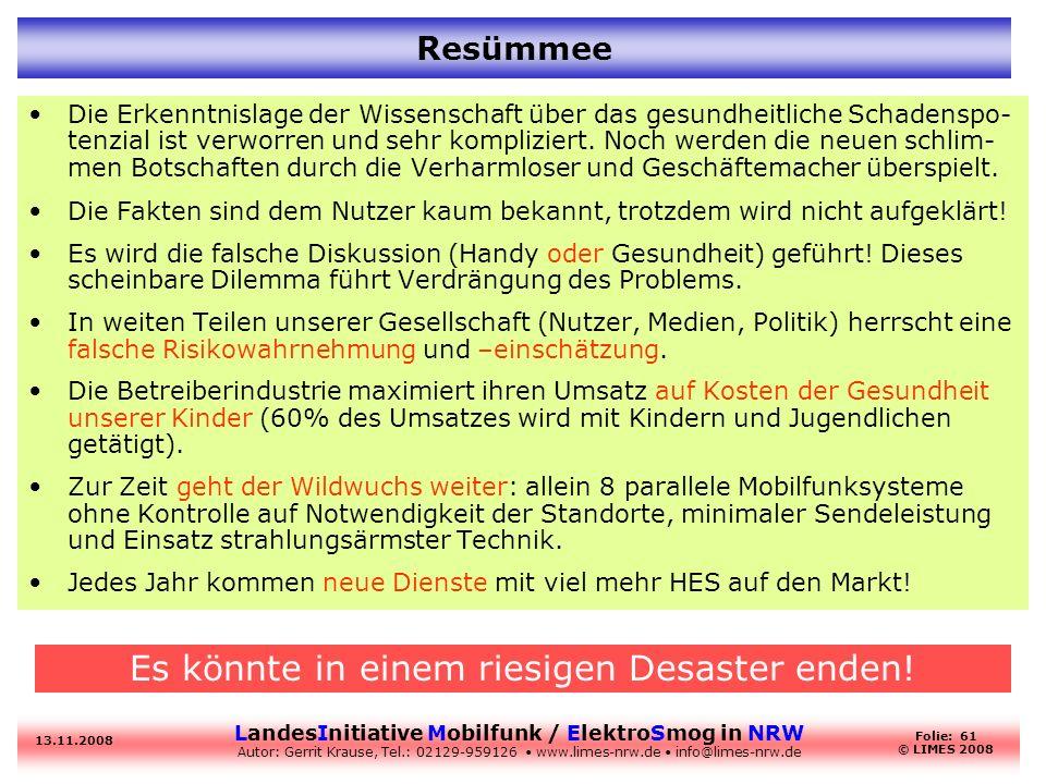 LandesInitiative Mobilfunk / ElektroSmog in NRW Autor: Gerrit Krause, Tel.: 02129-959126 www.limes-nrw.de info@limes-nrw.de 13.11.2008 Folie: 61 © LIM
