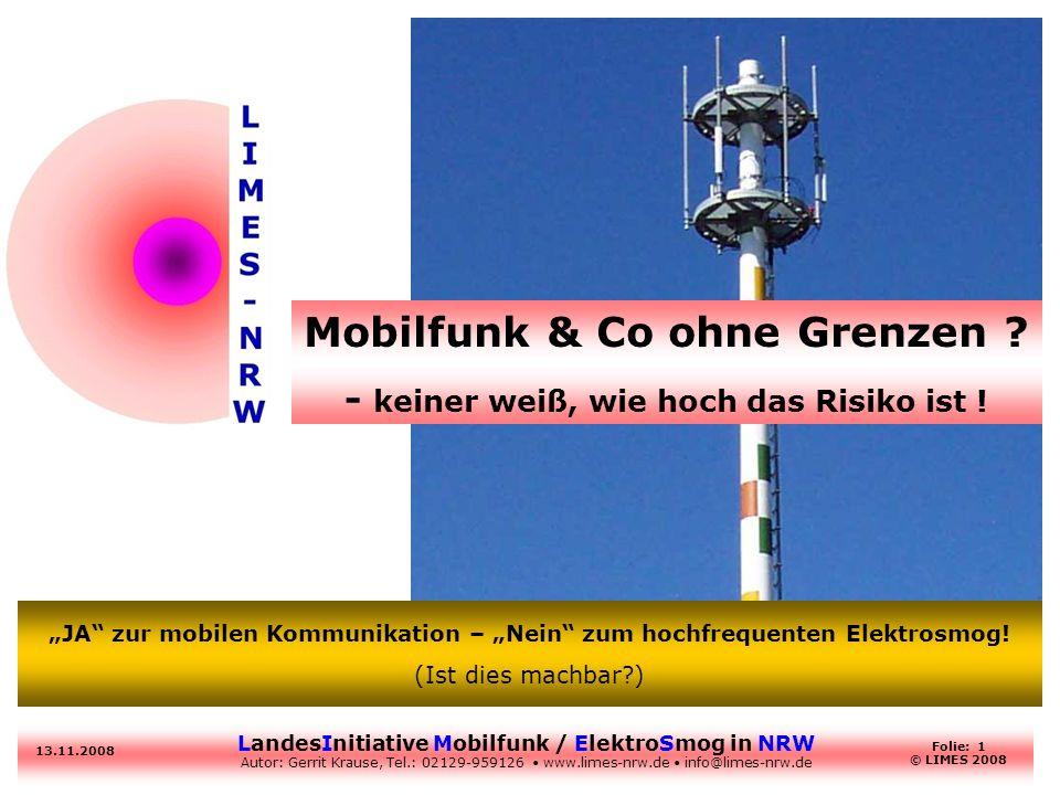 LandesInitiative Mobilfunk / ElektroSmog in NRW Autor: Gerrit Krause, Tel.: 02129-959126 www.limes-nrw.de info@limes-nrw.de 13.11.2008 Folie: 1 © LIME