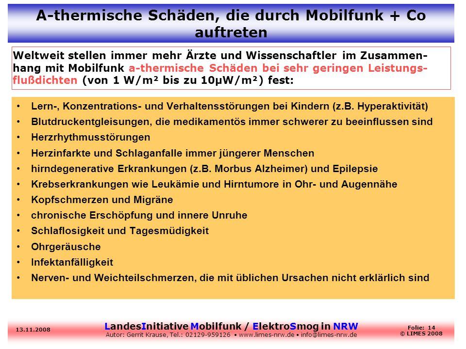 LandesInitiative Mobilfunk / ElektroSmog in NRW Autor: Gerrit Krause, Tel.: 02129-959126 www.limes-nrw.de info@limes-nrw.de 13.11.2008 Folie: 14 © LIM