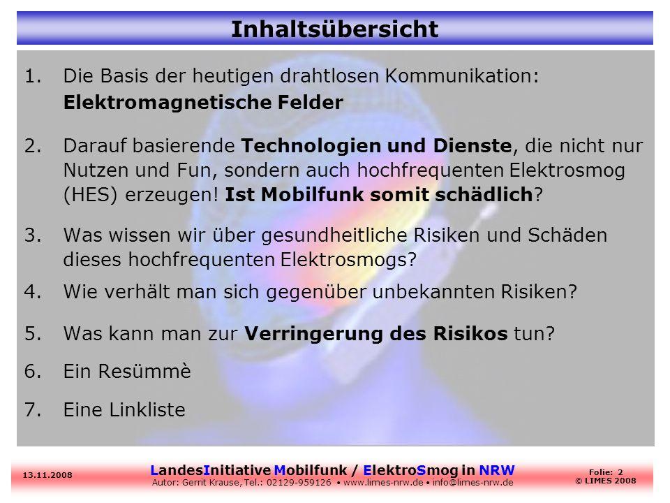 LandesInitiative Mobilfunk / ElektroSmog in NRW Autor: Gerrit Krause, Tel.: 02129-959126 www.limes-nrw.de info@limes-nrw.de 13.11.2008 Folie: 2 © LIME