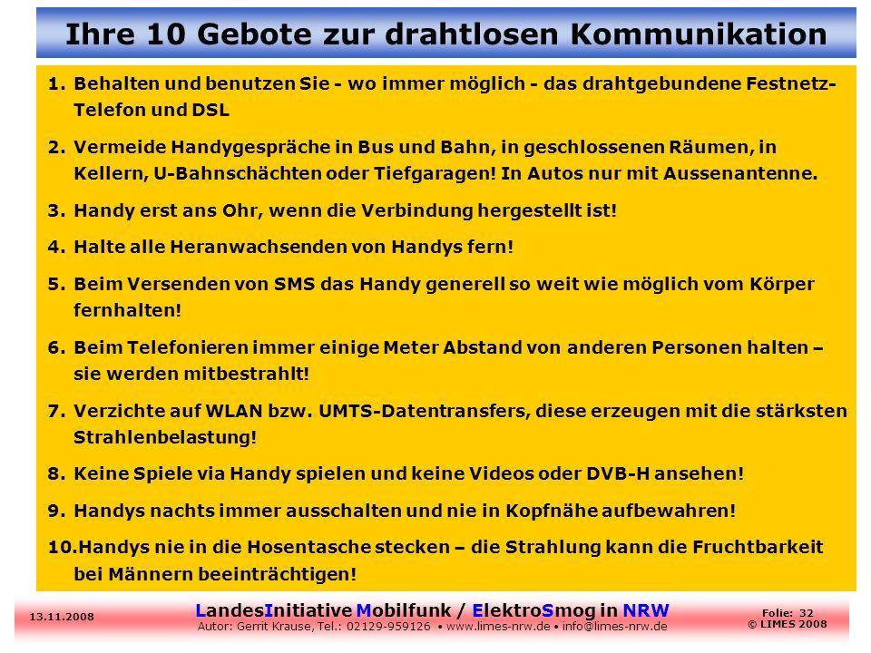 LandesInitiative Mobilfunk / ElektroSmog in NRW Autor: Gerrit Krause, Tel.: 02129-959126 www.limes-nrw.de info@limes-nrw.de 13.11.2008 Folie: 32 © LIM