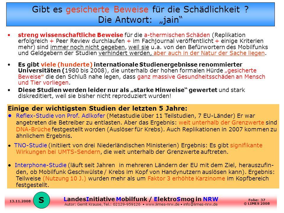 LandesInitiative Mobilfunk / ElektroSmog in NRW Autor: Gerrit Krause, Tel.: 02129-959126 www.limes-nrw.de info@limes-nrw.de 13.11.2008 Folie: 37 © LIM