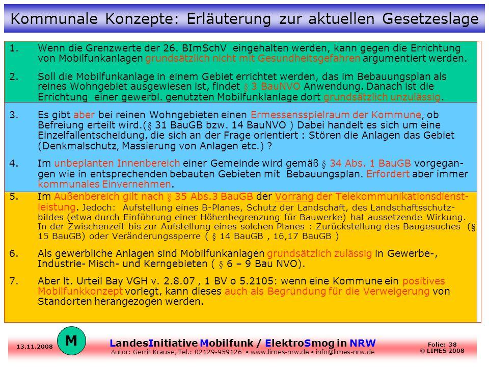 LandesInitiative Mobilfunk / ElektroSmog in NRW Autor: Gerrit Krause, Tel.: 02129-959126 www.limes-nrw.de info@limes-nrw.de 13.11.2008 Folie: 38 © LIM