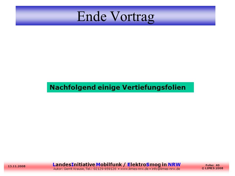 LandesInitiative Mobilfunk / ElektroSmog in NRW Autor: Gerrit Krause, Tel.: 02129-959126 www.limes-nrw.de info@limes-nrw.de 13.11.2008 Folie: 40 © LIM
