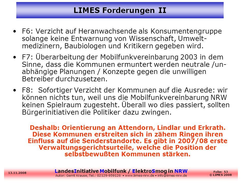 LandesInitiative Mobilfunk / ElektroSmog in NRW Autor: Gerrit Krause, Tel.: 02129-959126 www.limes-nrw.de info@limes-nrw.de 13.11.2008 Folie: 53 © LIM