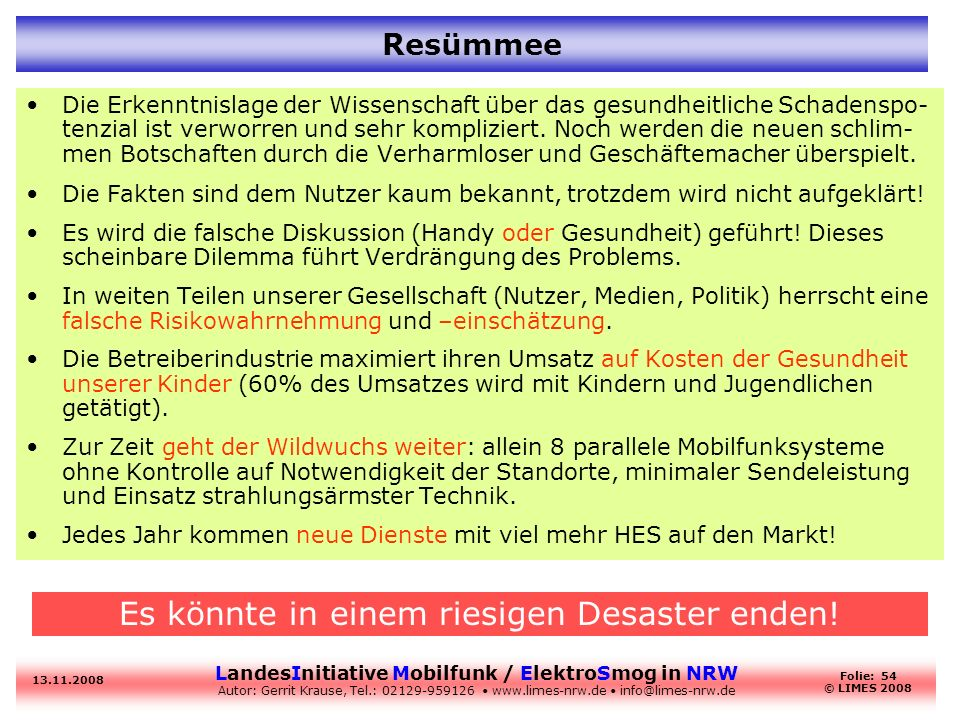LandesInitiative Mobilfunk / ElektroSmog in NRW Autor: Gerrit Krause, Tel.: 02129-959126 www.limes-nrw.de info@limes-nrw.de 13.11.2008 Folie: 54 © LIM