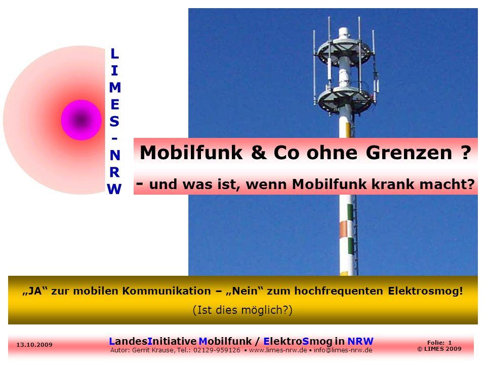 LandesInitiative Mobilfunk / ElektroSmog in NRW Autor: Gerrit Krause, Tel.: 02129-959126 www.limes-nrw.de info@limes-nrw.de 13.10.2009 Folie: 1 © LIME