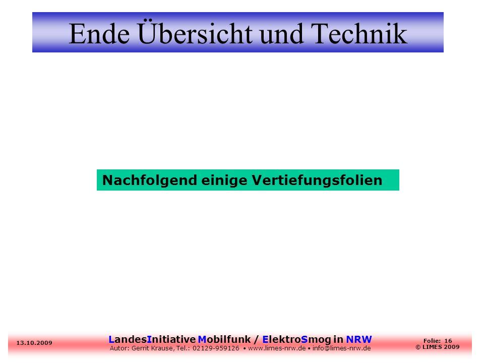 LandesInitiative Mobilfunk / ElektroSmog in NRW Autor: Gerrit Krause, Tel.: 02129-959126 www.limes-nrw.de info@limes-nrw.de 13.10.2009 Folie: 16 © LIM