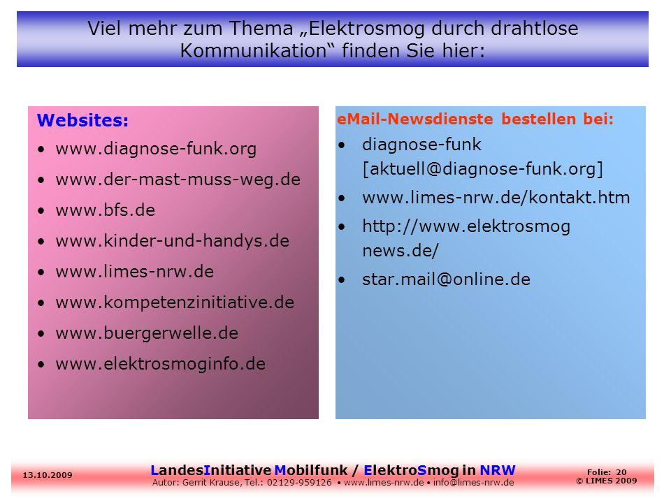 LandesInitiative Mobilfunk / ElektroSmog in NRW Autor: Gerrit Krause, Tel.: 02129-959126 www.limes-nrw.de info@limes-nrw.de 13.10.2009 Folie: 20 © LIM