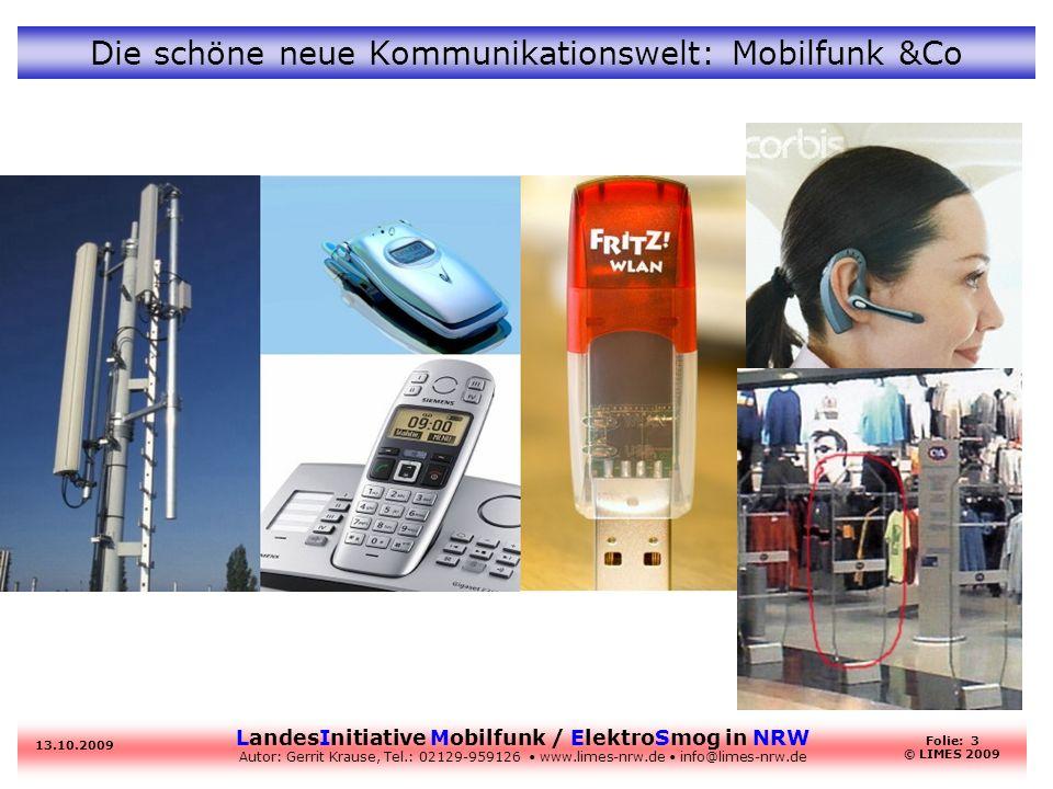 LandesInitiative Mobilfunk / ElektroSmog in NRW Autor: Gerrit Krause, Tel.: 02129-959126 www.limes-nrw.de info@limes-nrw.de 13.10.2009 Folie: 3 © LIME