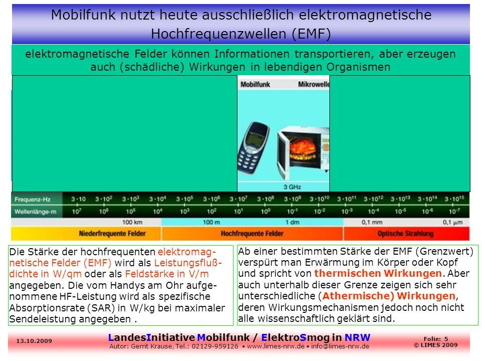 LandesInitiative Mobilfunk / ElektroSmog in NRW Autor: Gerrit Krause, Tel.: 02129-959126 www.limes-nrw.de info@limes-nrw.de 13.10.2009 Folie: 5 © LIME