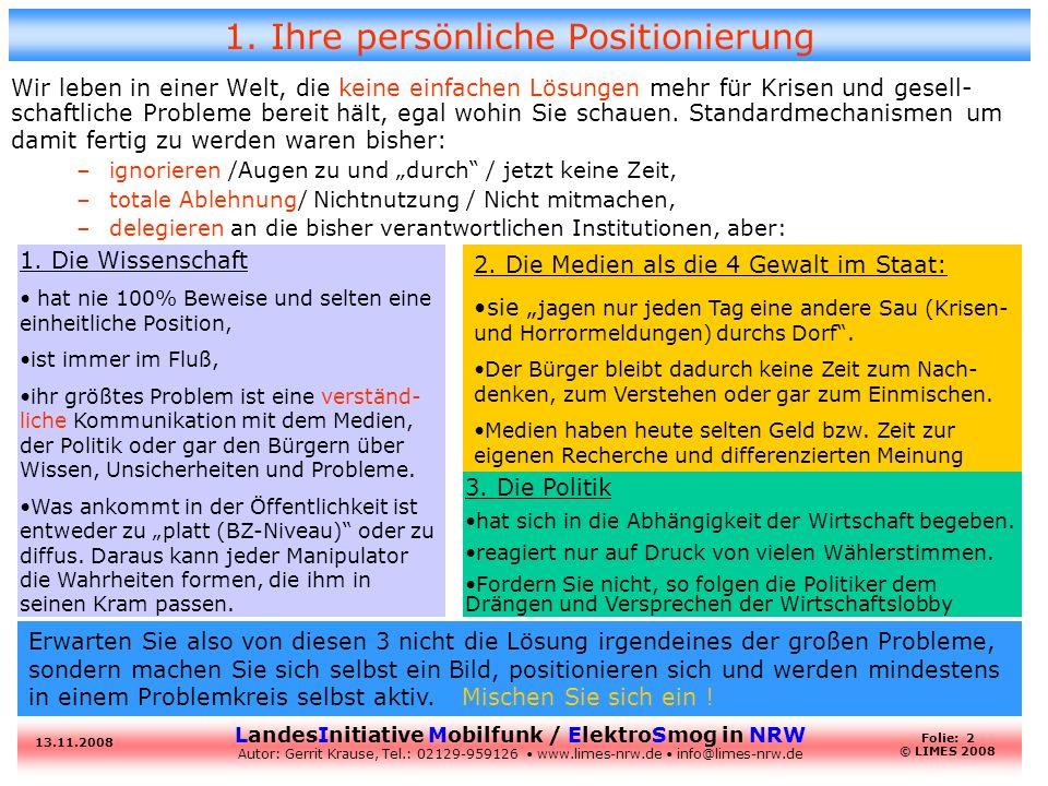 LandesInitiative Mobilfunk / ElektroSmog in NRW Autor: Gerrit Krause, Tel.: 02129-959126 www.limes-nrw.de info@limes-nrw.de 13.11.2008 Folie: 3 © LIMES 2008 2.1 Ihre 10 Gebote zur drahtlosen Kommunikation 1.Behalten und benutzen Sie - wo immer möglich - das drahtgebundene Festnetz-Telefon und -DSL.