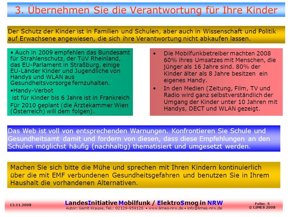LandesInitiative Mobilfunk / ElektroSmog in NRW Autor: Gerrit Krause, Tel.: 02129-959126 www.limes-nrw.de info@limes-nrw.de 13.11.2008 Folie: 5 © LIMES 2008 3.
