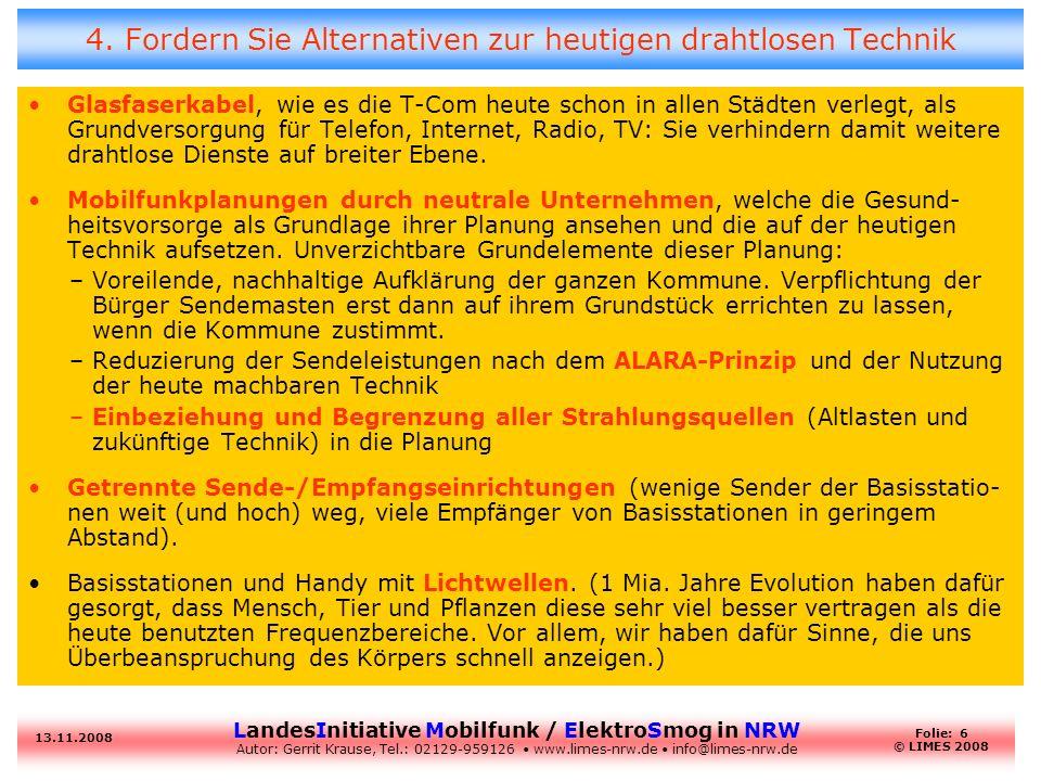 LandesInitiative Mobilfunk / ElektroSmog in NRW Autor: Gerrit Krause, Tel.: 02129-959126 www.limes-nrw.de info@limes-nrw.de 13.11.2008 Folie: 6 © LIMES 2008 4.