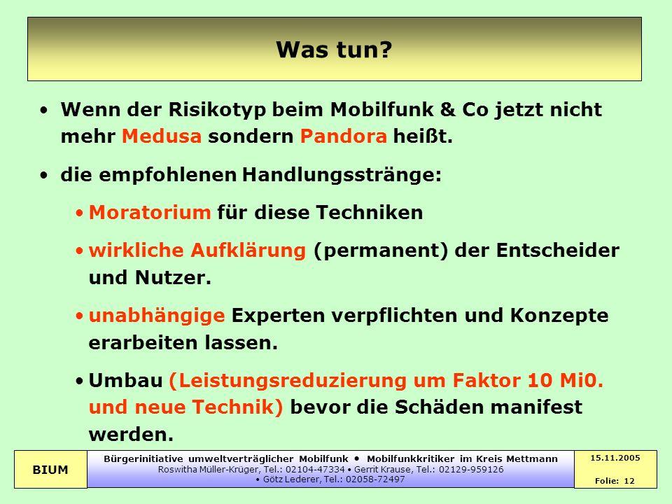 BIUM 15.11.2005 Folie: 12 Bürgerinitiative umweltverträglicher Mobilfunk Mobilfunkkritiker im Kreis Mettmann Roswitha Müller-Krüger, Tel.: 02104-47334