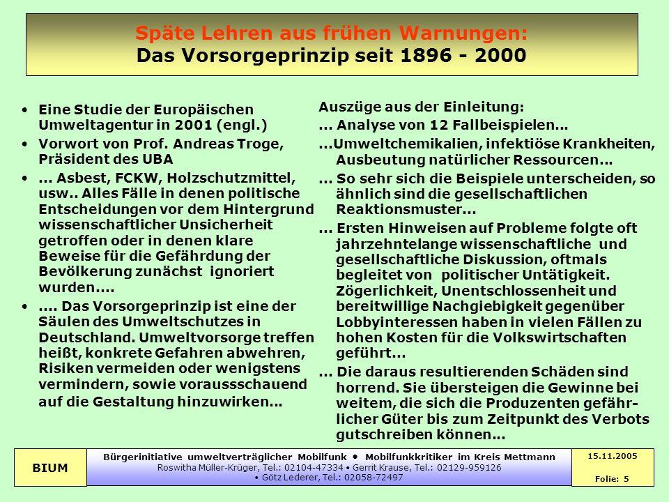 BIUM 15.11.2005 Folie: 5 Bürgerinitiative umweltverträglicher Mobilfunk Mobilfunkkritiker im Kreis Mettmann Roswitha Müller-Krüger, Tel.: 02104-47334