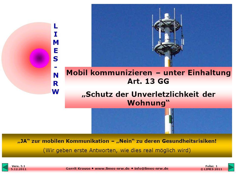 Gerrit Krause www.limes-nrw.de info@limes-nrw.de Vers. 3.1 5.12.2011 Folie: 1 © LIMES 2011 Mobil kommunizieren – unter Einhaltung Art. 13 GG Schutz de
