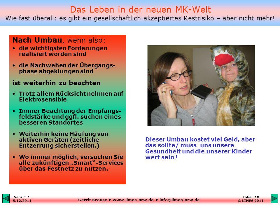 Gerrit Krause www.limes-nrw.de info@limes-nrw.de Vers. 3.1 5.12.2011 Folie: 18 © LIMES 2011 Das Leben in der neuen MK-Welt Wie fast überall: es gibt e