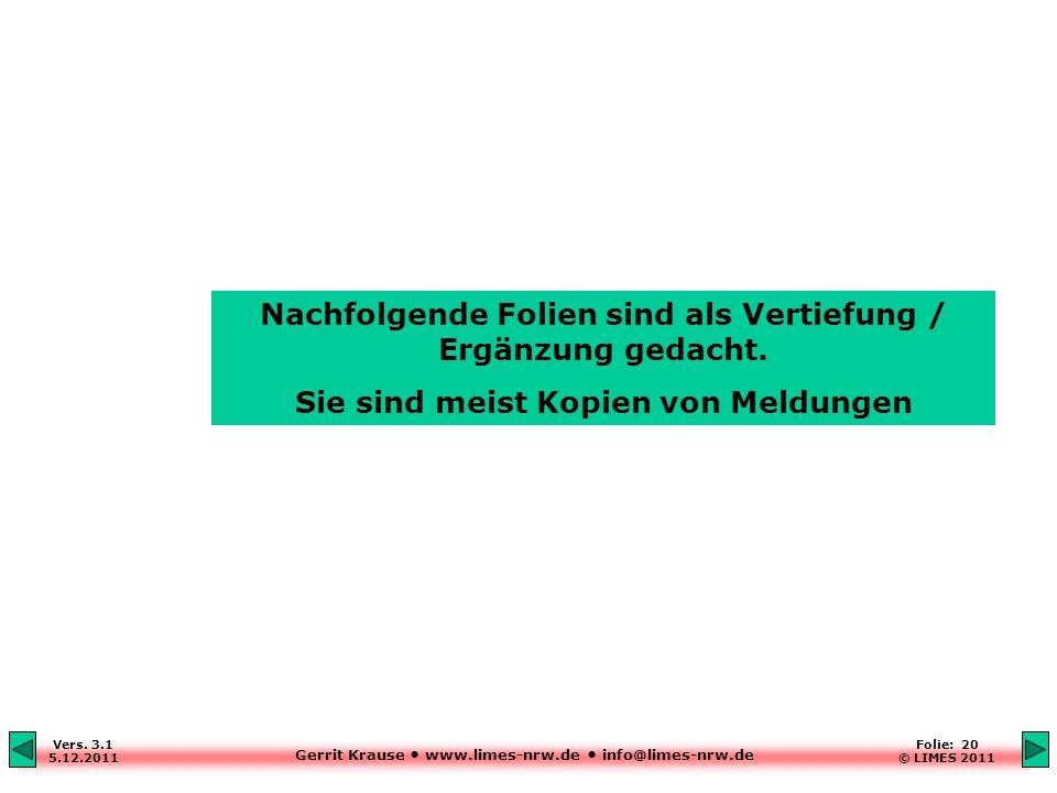 Gerrit Krause www.limes-nrw.de info@limes-nrw.de Vers. 3.1 5.12.2011 Folie: 20 © LIMES 2011 Nachfolgende Folien sind als Vertiefung / Ergänzung gedach