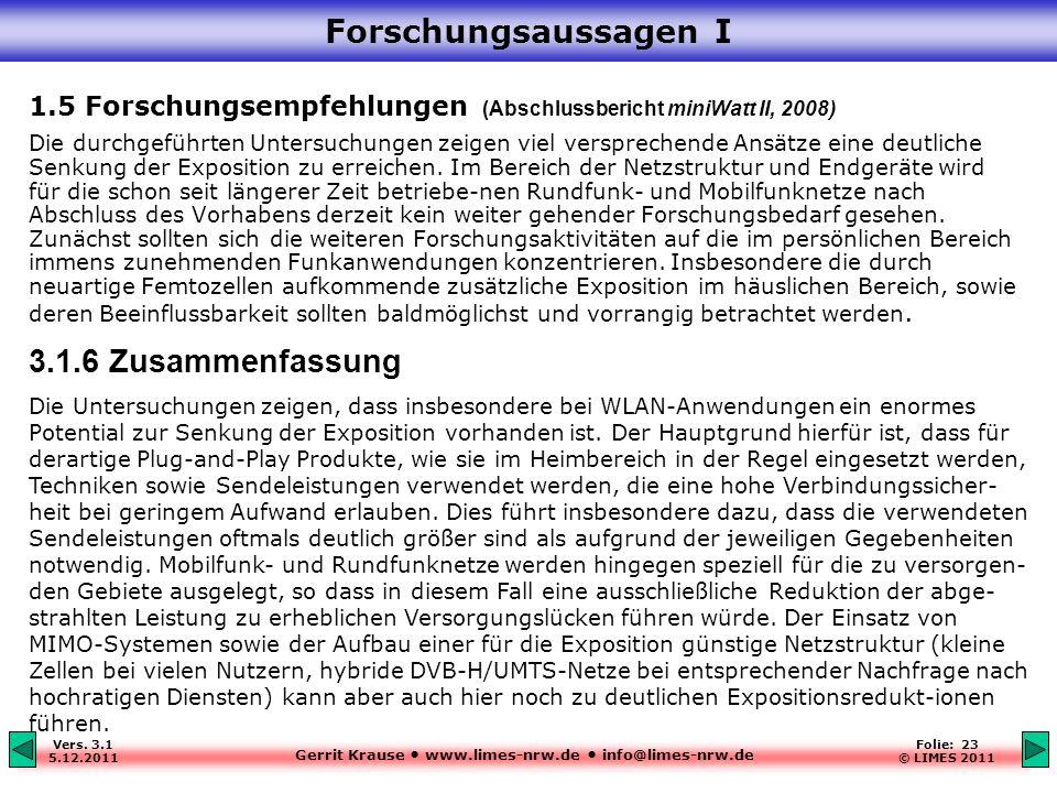Gerrit Krause www.limes-nrw.de info@limes-nrw.de Vers. 3.1 5.12.2011 Folie: 23 © LIMES 2011 Forschungsaussagen I 1.5 Forschungsempfehlungen (Abschluss
