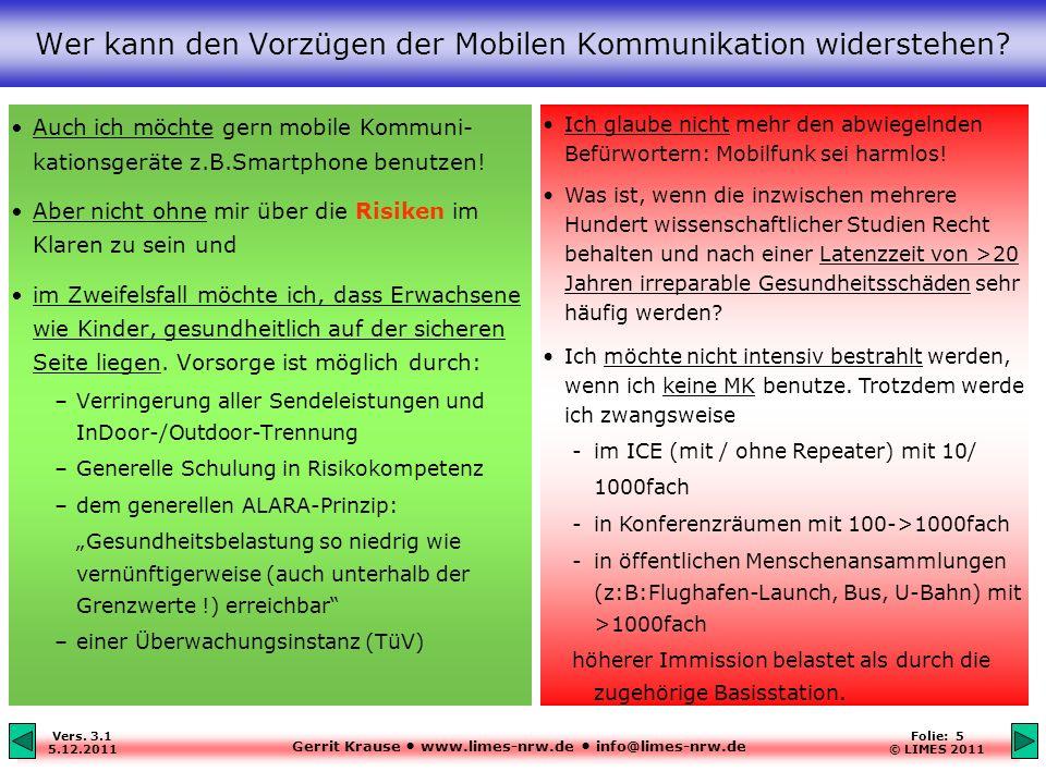 Gerrit Krause www.limes-nrw.de info@limes-nrw.de Vers. 3.1 5.12.2011 Folie: 5 © LIMES 2011 Wer kann den Vorzügen der Mobilen Kommunikation widerstehen