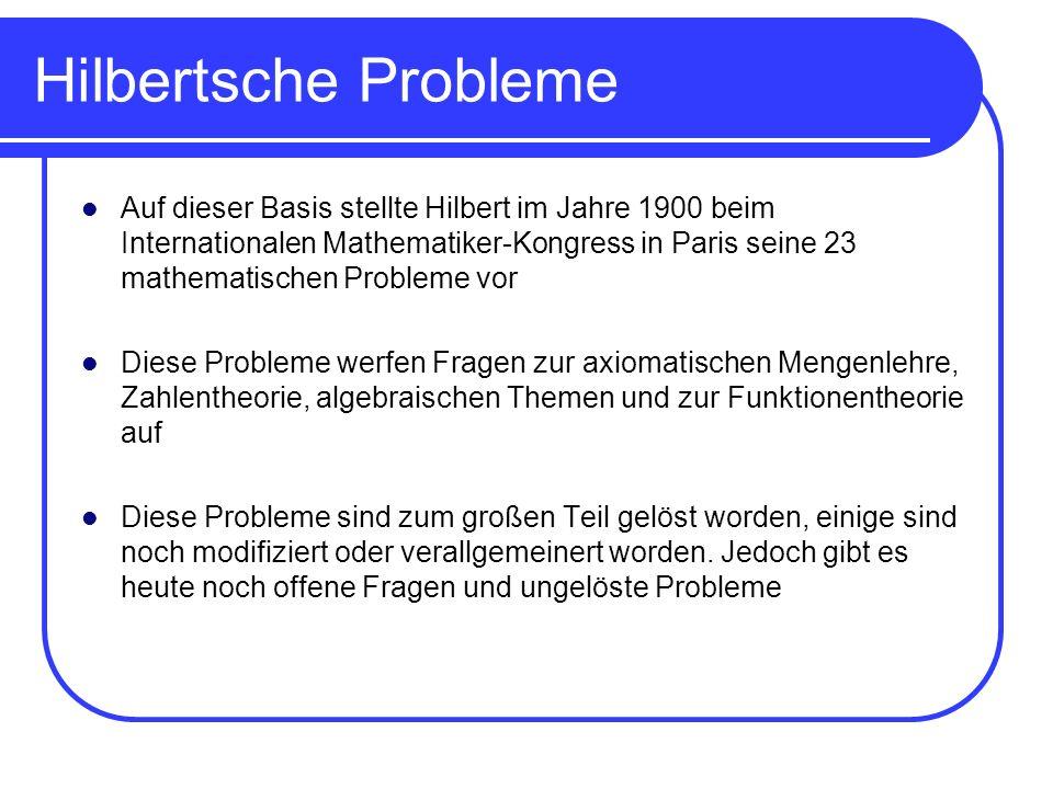 Hilbertsche Probleme Auf dieser Basis stellte Hilbert im Jahre 1900 beim Internationalen Mathematiker-Kongress in Paris seine 23 mathematischen Proble