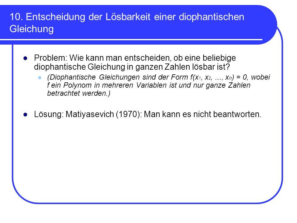 10. Entscheidung der Lösbarkeit einer diophantischen Gleichung Problem: Wie kann man entscheiden, ob eine beliebige diophantische Gleichung in ganzen