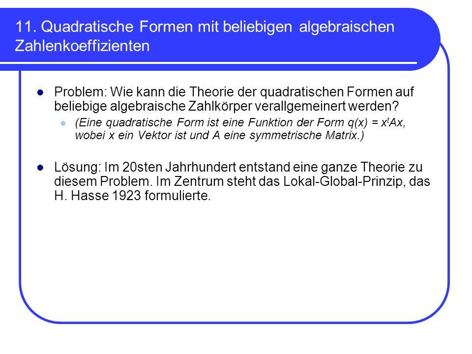 11. Quadratische Formen mit beliebigen algebraischen Zahlenkoeffizienten Problem: Wie kann die Theorie der quadratischen Formen auf beliebige algebrai